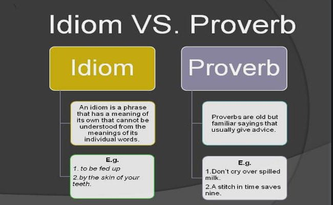 Difference between Idiom and Proverb